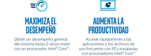 Maximiza el desempeño.Obtén un desempeño general del sistema hasta 2 veces mejor con un procesador Intel® Core™. Aumenta la productividad. Accede rápidamente a las aplicaciones y los archivos de uso frecuente con PCs equipadas con procesadores Intel® Core™.