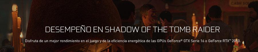 DESEMPEÑO EN SHADOW OF THE TOMB RAIDER. Disfruta de un mejor rendimiento en el juego y de la eficiencia energética de las GPUs GeForce® GTX Serie 16 o GeForce RTX™ 2060.