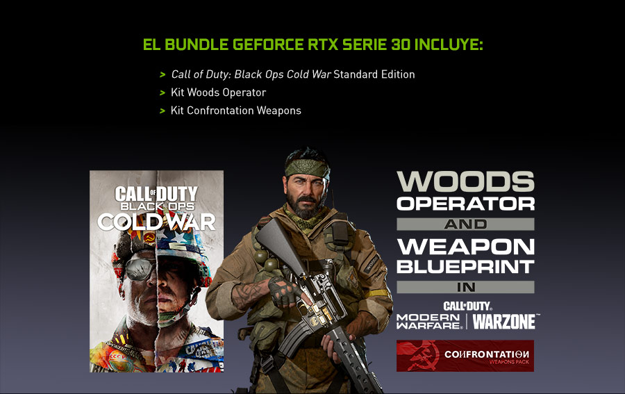 EL BUNDLE GEFORCE RTX SERIE 30 INCLUYE: Call of Duty: Black Ops Cold War Standard Edition, Kit Woods Operator, Kit Confrontation Weapons