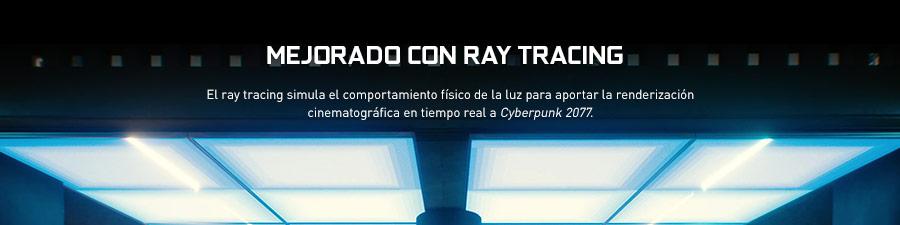 MEJORADO CON RAY TRACING. El ray tracing simula el comportamiento físico de la luz para aportar la renderización cinematográfica en tiempo real a Cyberpunk 2077.